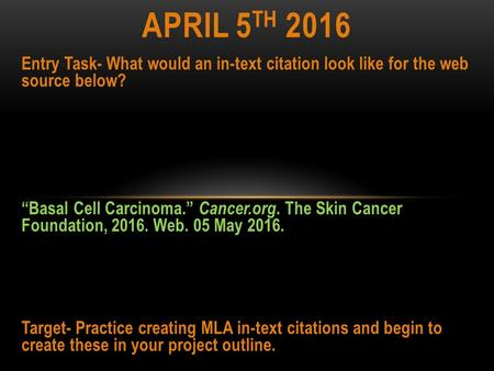 "Entry Task- What would an in-text citation look like for the web source below? ""Basal Cell Carcinoma."" Cancer.org. The Skin Cancer Foundation, 2016. Web."
