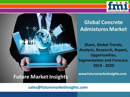 Global Concrete Admixtures Market Share, Global Trends, Analysis, Research, Report, Opportunities, Segmentation and Forecast,