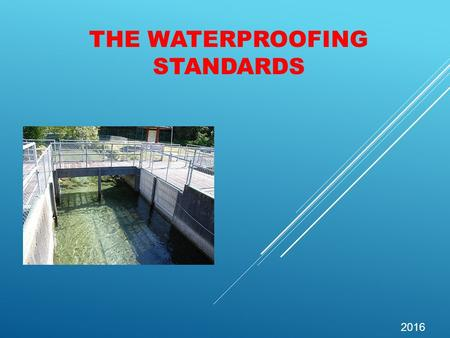 THE WATERPROOFING STANDARDS 2016. BELOW GROUND STANDARD BS 8102:2009 Waterproofing Standard.