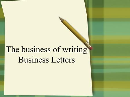 The business of writing Business Letters Business Letters Have you ever had a question, complaint or idea for a company? When you try to call you get.