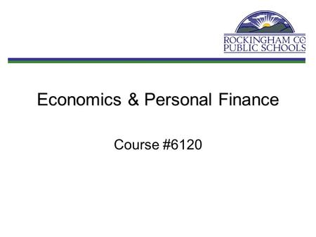 Economics & Personal Finance Course #6120. New required course for RCPS students Beginning with students entering ninth grade in fall 2011, one standard.