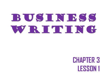 BUSINESSWRITING CHAPTER 3 LESSON 1. What is Business Writing?  Business writing includes a wide range of different formats and writing jobs. These jobs.