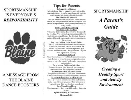 SPORTSMANSHIP IS EVERYONE'S RESPONSIBILITY A MESSAGE FROM THE BLAINE DANCE BOOSTERS Tips for Parents Be Supportive of Coaches In front of your child be.