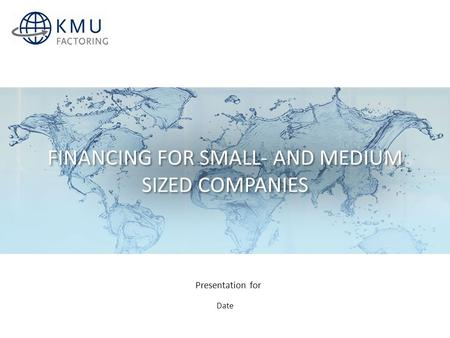 FINANCING FOR SMALL- AND MEDIUM SIZED COMPANIES Date Presentation for.
