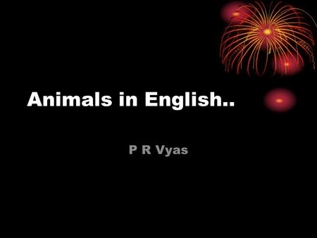 Animals in English.. P R Vyas. Sounds Animals make.. Cat is - mewing. ( cats make sound of mewing when hungry ). Cat is -purring. ( When happy ).