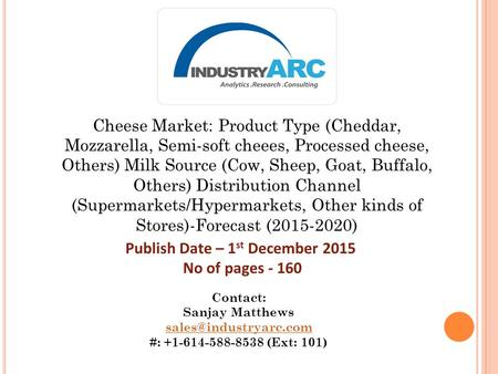 Cheese Market: Product Type (Cheddar, Mozzarella, Semi-soft cheees, Processed cheese, Others) Milk Source (Cow, Sheep, Goat, Buffalo, Others) Distribution.