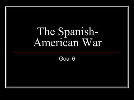"The Spanish- American War Goal 6. New American Diplomacy HW Quiz 1. Who wrote ""The Influence of Sea Power upon History"", calling for the expansion of."