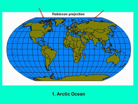 1. Arctic Ocean. 2. Southern Ocean (a.k.a. Antarctic Ocean) {This ocean exists from a line of 60 degrees south latitude to the Antarctic continent.}