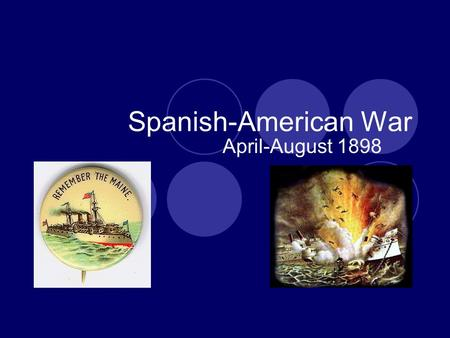 Spanish-American War April-August 1898. Vocabulary 1. Yellow Journalism – sensational, biased and often false reporting 2. Armistice – peace agreement.