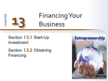 CHAPTER Section 13.1 Start-Up Investment Section 13.2 Obtaining Financing Financing Your Business.