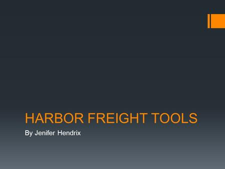 HARBOR FREIGHT TOOLS By Jenifer Hendrix. Harbor Freight Tools – Quality Tools at Ridiculously Low Prices  Founded in 1977  Privately held discount tool.