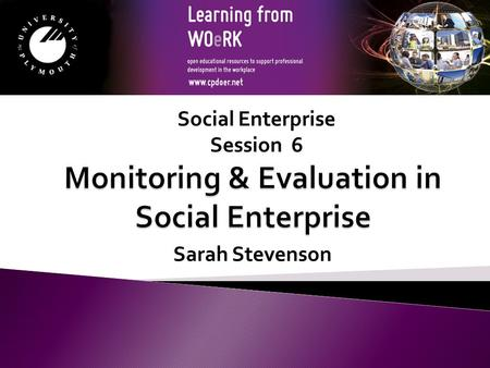 Sarah Stevenson Social Enterprise Session 6. Module Aims to support the learner in understanding the importance of monitoring and evaluation in a Social.