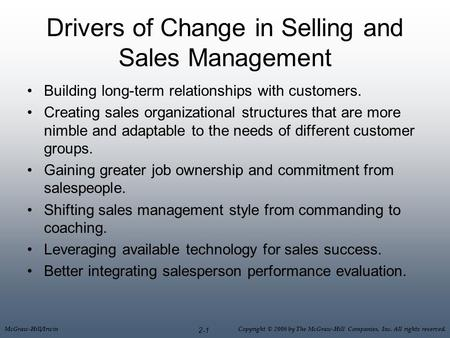 McGraw-Hill/Irwin Copyright © 2006 by The McGraw-Hill Companies, Inc. All rights reserved. 2-1 Drivers of Change in Selling and Sales Management Building.