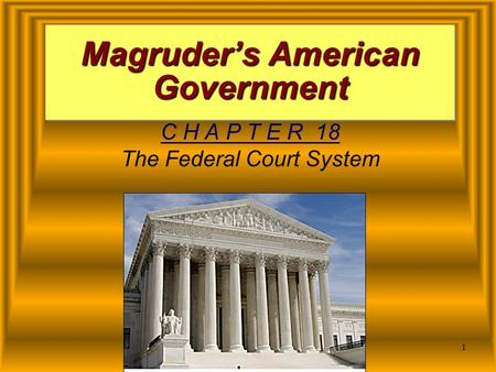 1 Magruder's American Government C H A P T E R 18 The Federal Court System.