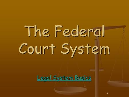 1 The Federal Court System Legal System Basics Legal System Basics Legal System Basics.