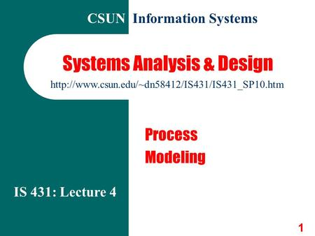 1 Systems Analysis & Design Process Modeling IS 431: Lecture 4 CSUN Information Systems