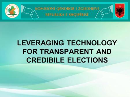 LEVERAGING TECHNOLOGY FOR TRANSPARENT AND CREDIBILE ELECTIONS.