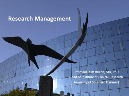 Research Management Professor, Kim Brixen, MD, PhD Head of Institute of Clinical Research University of Southern Denmark 1.
