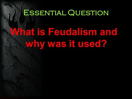 Essential Question What is Feudalism and why was it used?