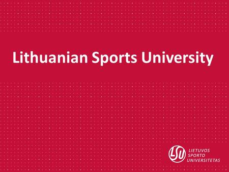 Lithuanian Sports University. Area: 65.300 km 2 Population: 2,884,840 (estimate 2016) Capital: Vilnius Government: Parliamentary Republic Official language: