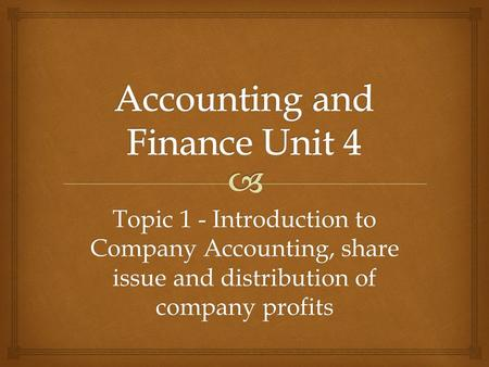 Topic 1 - Introduction to Company Accounting, share issue and distribution of company profits.