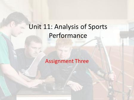 Unit 11: Analysis of Sports Performance Assignment Three.