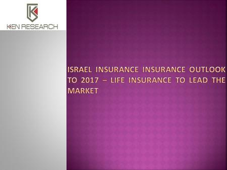 Executive Summary The report titled 'Israel Insurance Insurance Outlook to 2017 – Life Insurance to Lead the Market' provides a comprehensive analysis.