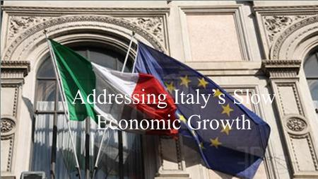 Addressing Italy's Slow Economic Growth. The Euro Area The Euro Area is currently in the middle of a recovery period from the economic crash of 2008.
