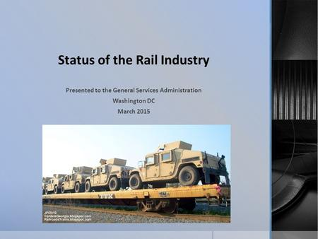 Status of the Rail Industry Presented to the General Services Administration Washington DC March 2015.