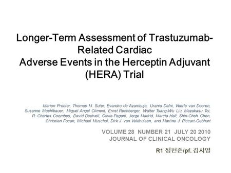 Longer-Term Assessment of Trastuzumab- Related Cardiac Adverse Events in the Herceptin Adjuvant (HERA) Trial Marion Procter, Thomas M. Suter, Evandro de.