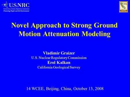 Novel Approach to Strong Ground Motion Attenuation Modeling Vladimir Graizer U.S. Nuclear Regulatory Commission Erol Kalkan California Geological Survey.