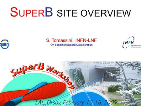 S UPER B SITE OVERVIEW S. Tomassini, INFN-LNF On behalf of SuperB Collaboration.