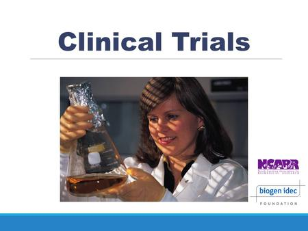 Clinical Trials. Clinical Trial New Drug Development Timeline Source: FDA/Center for Drug Evaluation and Research www.fda.gov/Drugs/DevelopmentApprovalProcess/SmallBusinessAssistance/ucm053131.htm.