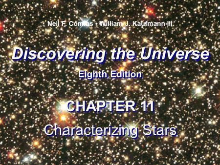 Discovering the Universe Eighth Edition Discovering the Universe Eighth Edition Neil F. Comins William J. Kaufmann III CHAPTER 11 Characterizing Stars.