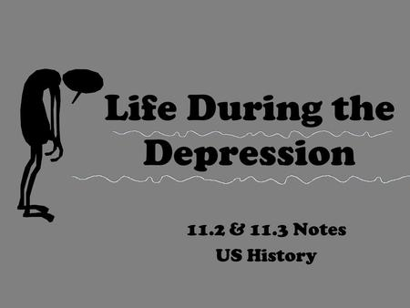 Life During the Depression 11.2 & 11.3 Notes US History.