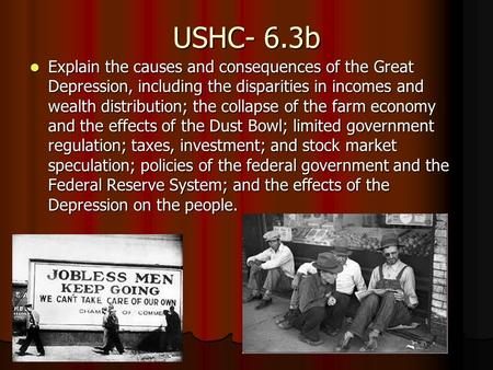 USHC- 6.3b Explain the causes and consequences of the Great Depression, including the disparities in incomes and wealth distribution; the collapse of.