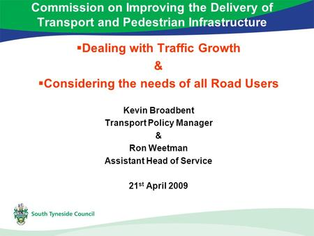 Commission on Improving the Delivery of Transport and Pedestrian Infrastructure  Dealing with Traffic Growth &  Considering the needs of all Road Users.