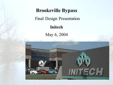 Brookeville Bypass Final Design Presentation Initech May 6, 2004.