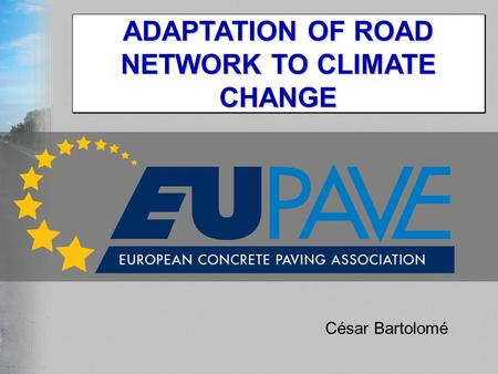 César Bartolomé ADAPTATION OF ROAD NETWORK TO CLIMATE CHANGE.