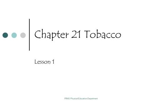 PRHS Physical Education Department Chapter 21 Tobacco Lesson 1.
