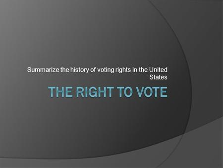 Summarize the history of voting rights in the United States.