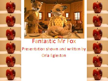 Fantastic Mr Fox Presentation shown and written by Orla Egleston.