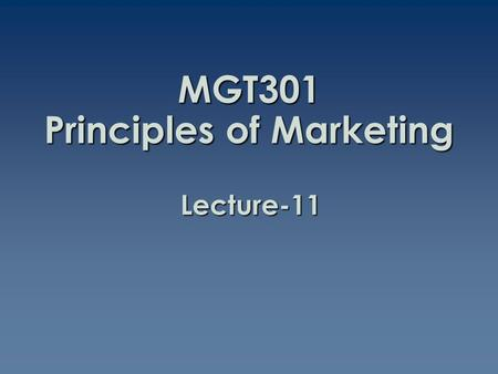 MGT301 Principles of Marketing Lecture-11. Summary of Lecture-10.