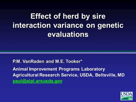 2005 P.M. VanRaden and M.E. Tooker* Animal Improvement Programs Laboratory Agricultural Research Service, USDA, Beltsville, MD Effect.