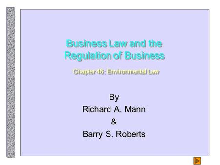 Business Law and the Regulation of Business Chapter 46: Environmental Law By Richard A. Mann & Barry S. Roberts.