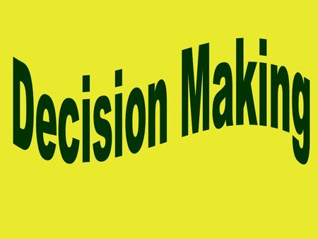 Steps to Making a Decision Step 5: Evaluate results of the decision and accept responsibility for results of the decision. Step 4: Make a decision, plan.