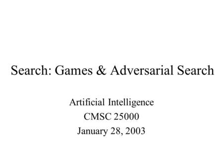 Search: Games & Adversarial Search Artificial Intelligence CMSC 25000 January 28, 2003.