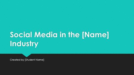Social Media in the [Name] Industry Created by [Student Name]