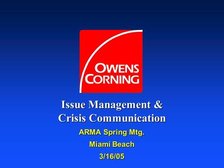 Issue Management & Crisis Communication ARMA Spring Mtg. Miami Beach 3/16/05.