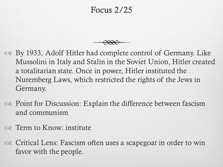 Focus 2/25Focus 2/25  By 1933, Adolf Hitler had complete control of Germany. Like Mussolini in Italy and Stalin in the Soviet Union, Hitler created a.